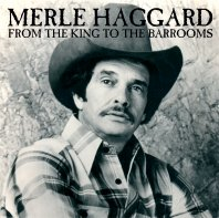Merle Haggard From The King To The Barrooms
